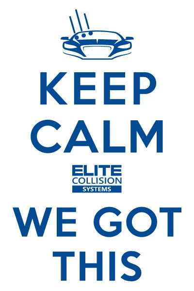 Keep Calm - We Got This! Elite Collision Systems